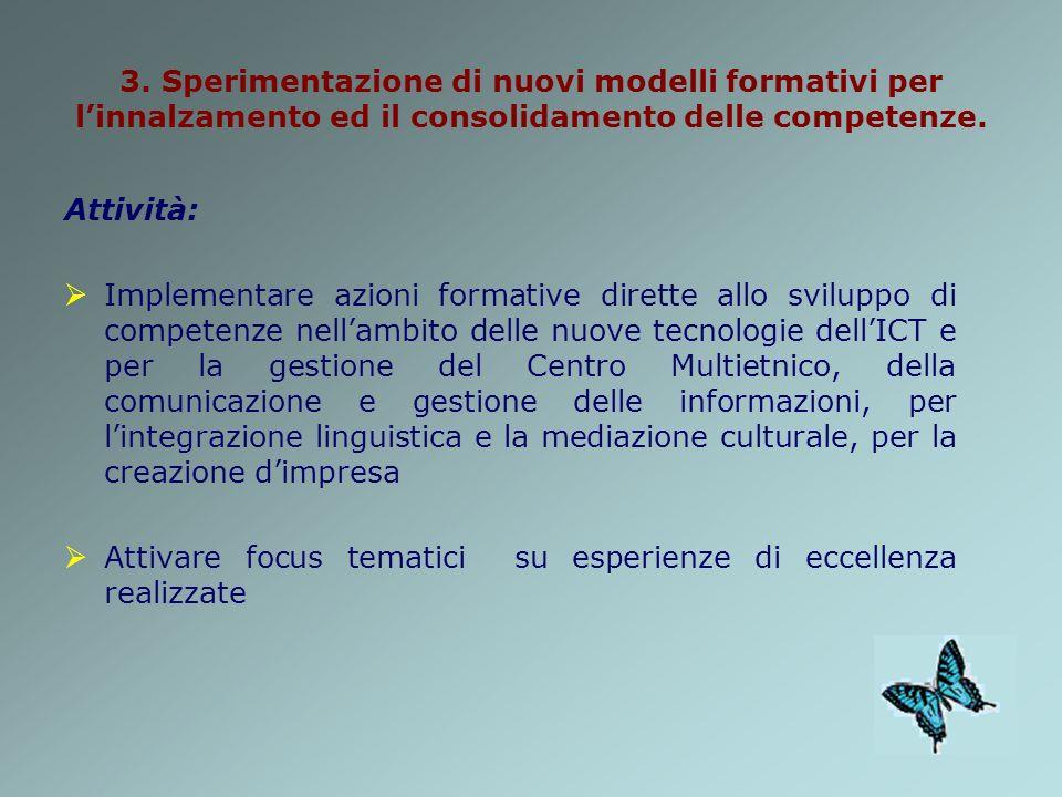 3. Sperimentazione di nuovi modelli formativi per linnalzamento ed il consolidamento delle competenze. Attività: Implementare azioni formative dirette