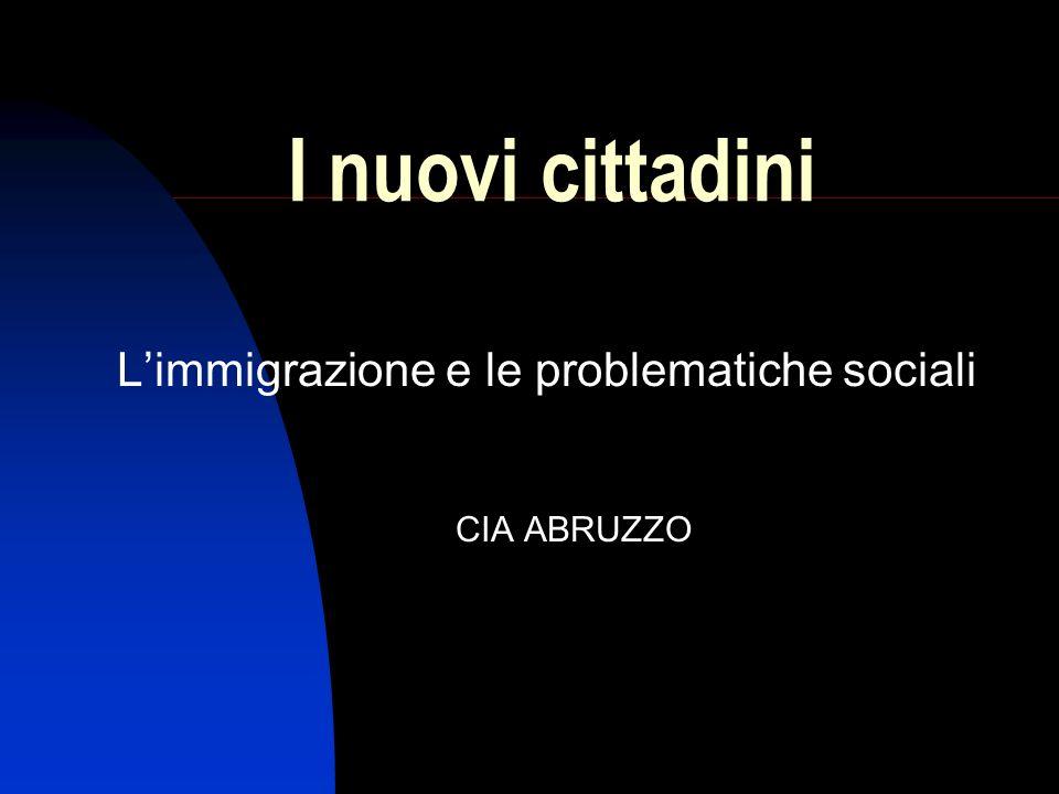 I nuovi cittadini Limmigrazione e le problematiche sociali CIA ABRUZZO