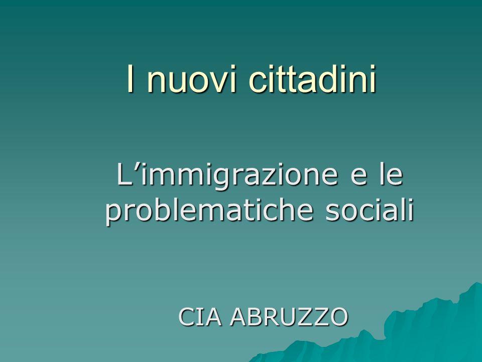 I nuovi cittadini Limmigrazione e le problematiche sociali CIA ABRUZZO CIA ABRUZZO