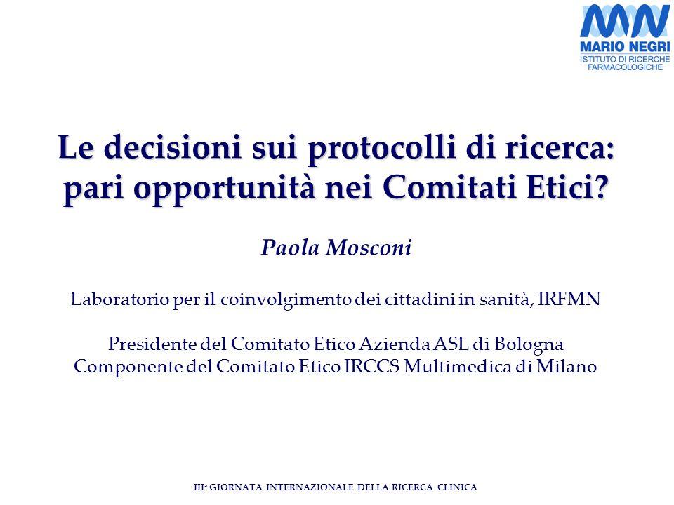 III a GIORNATA INTERNAZIONALE DELLA RICERCA CLINICA Le decisioni sui protocolli di ricerca: pari opportunità nei Comitati Etici.