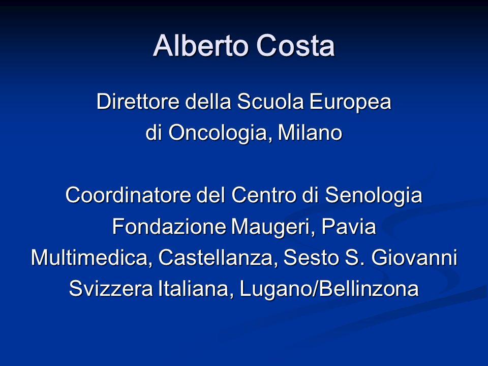 Alberto Costa Direttore della Scuola Europea di Oncologia, Milano Coordinatore del Centro di Senologia Fondazione Maugeri, Pavia Multimedica, Castella