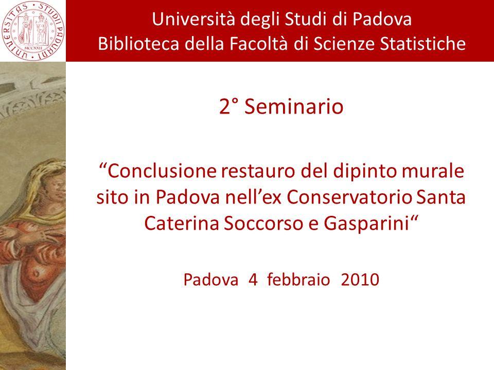 2° Seminario Conclusione restauro del dipinto murale sito in Padova nellex Conservatorio Santa Caterina Soccorso e Gasparini Padova 4 febbraio 2010 Un