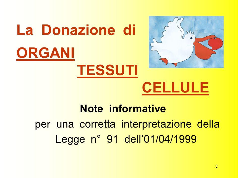 2 La Donazione di ORGANI TESSUTI CELLULE Note informative per una corretta interpretazione della Legge n° 91 dell01/04/1999