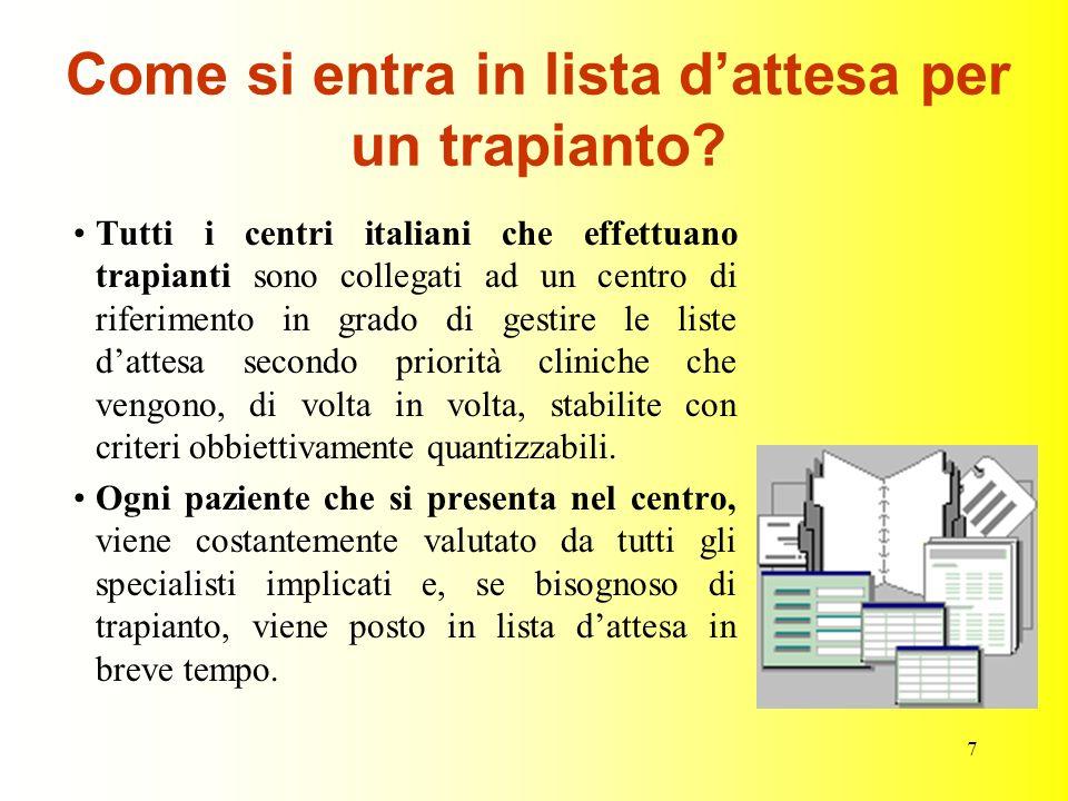 7 Come si entra in lista dattesa per un trapianto? Tutti i centri italiani che effettuano trapianti sono collegati ad un centro di riferimento in grad