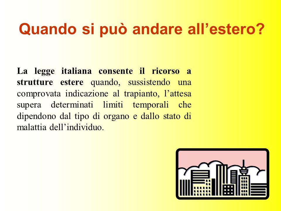 8 Quando si può andare allestero? La legge italiana consente il ricorso a strutture estere quando, sussistendo una comprovata indicazione al trapianto