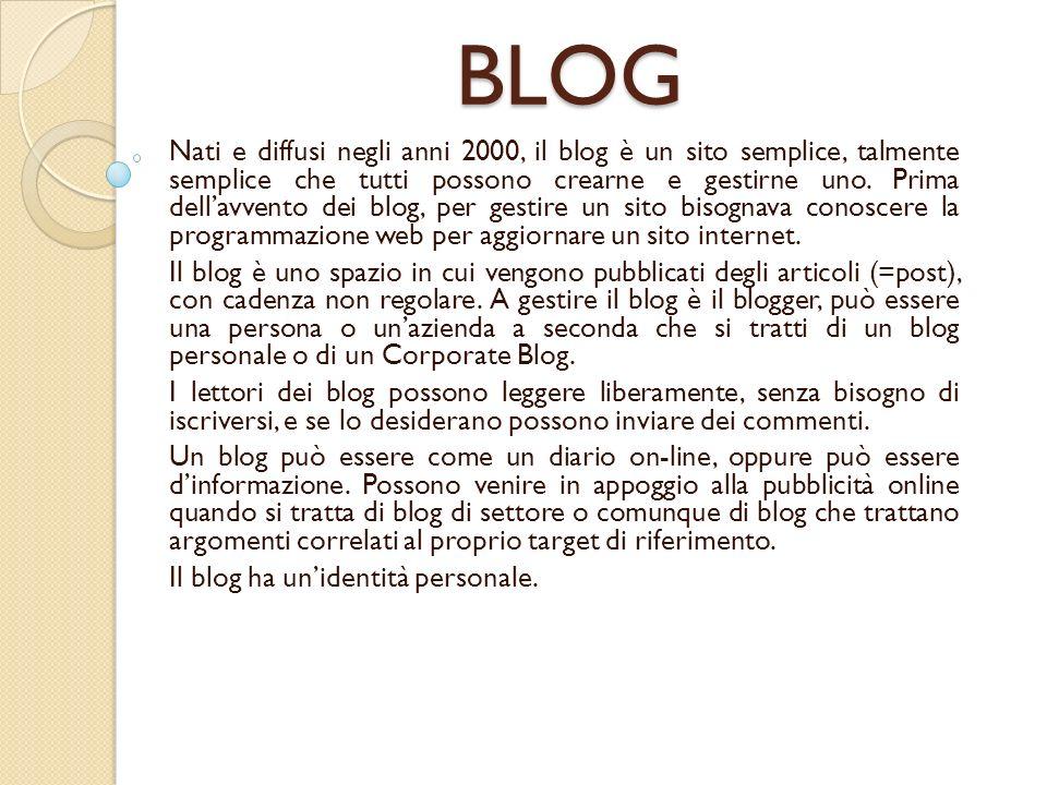 BLOG Nati e diffusi negli anni 2000, il blog è un sito semplice, talmente semplice che tutti possono crearne e gestirne uno.