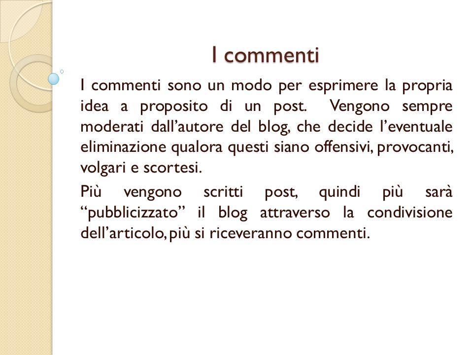 I commenti I commenti sono un modo per esprimere la propria idea a proposito di un post.