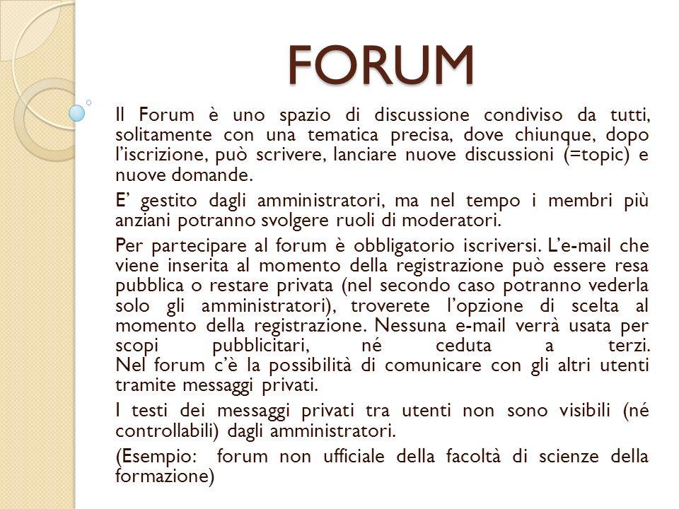 FORUM Il Forum è uno spazio di discussione condiviso da tutti, solitamente con una tematica precisa, dove chiunque, dopo liscrizione, può scrivere, lanciare nuove discussioni (=topic) e nuove domande.