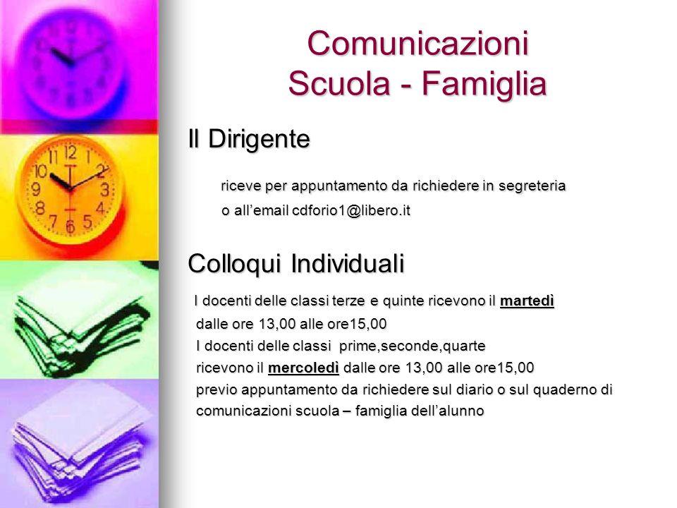 Comunicazioni Scuola - Famiglia Il Dirigente riceve per appuntamento da richiedere in segreteria riceve per appuntamento da richiedere in segreteria o