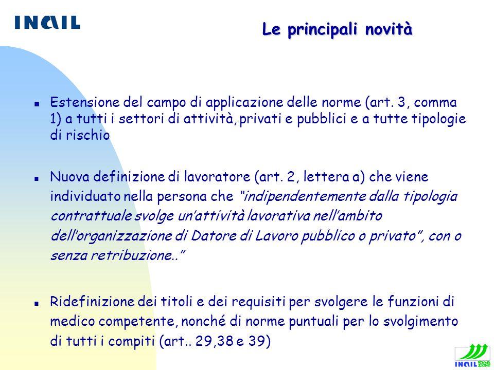 Le principali novità n Estensione del campo di applicazione delle norme (art. 3, comma 1) a tutti i settori di attività, privati e pubblici e a tutte