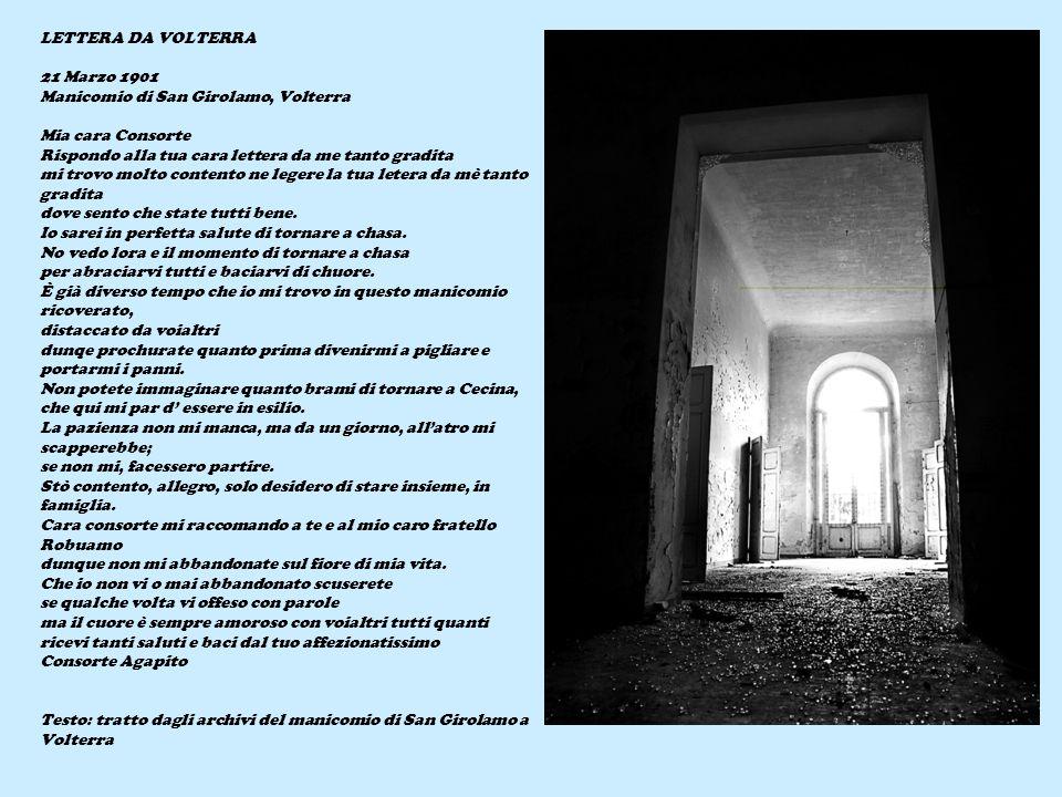 LETTERA DA VOLTERRA 21 Marzo 1901 Manicomio di San Girolamo, Volterra Mia cara Consorte Rispondo alla tua cara lettera da me tanto gradita mi trovo mo
