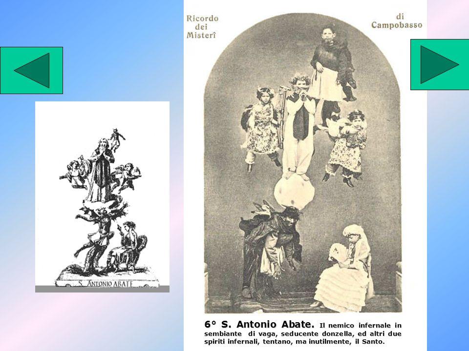 6° S. Antonio Abate. Il nemico infernale in sembiante di vaga, seducente donzella, ed altri due spiriti infernali, tentano, ma inutilmente, il Santo.
