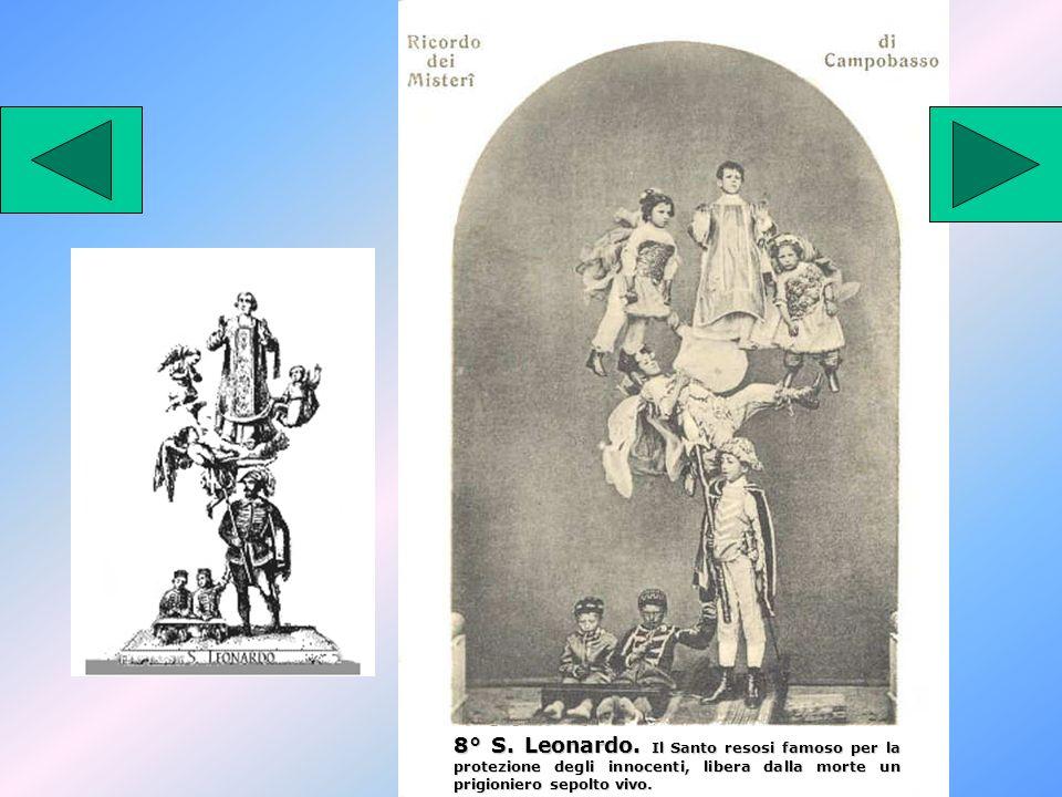 8° S. Leonardo. Il Santo resosi famoso per la protezione degli innocenti, libera dalla morte un prigioniero sepolto vivo.