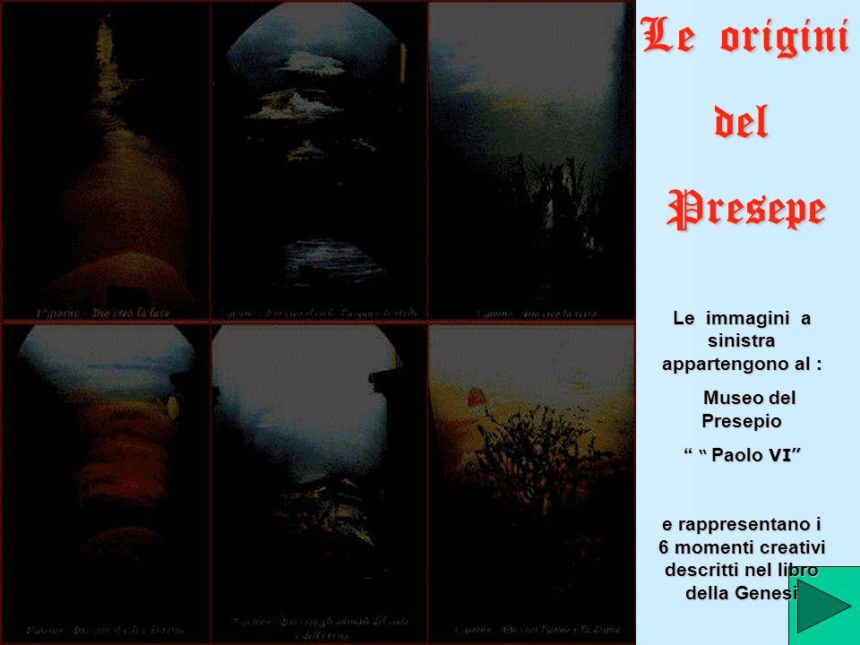 Le origini del del Presepe Presepe Le immagini a sinistra appartengono al : Museo del Presepio Museo del Presepio Paolo VI Paolo VI e rappresentano i