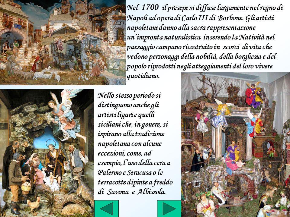 Nel 1700 il presepe si diffuse largamente nel regno di Napoli ad opera di Carlo III di Borbone. Gli artisti napoletani danno alla sacra rappresentazio