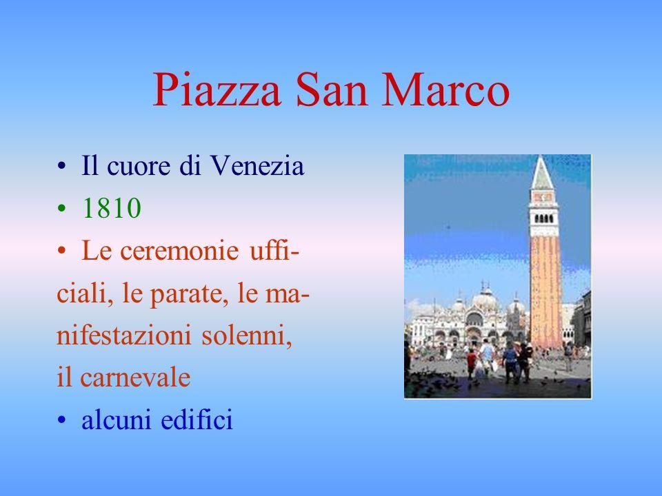 Piazza San Marco Il cuore di Venezia 1810 Le ceremonie uffi- ciali, le parate, le ma- nifestazioni solenni, il carnevale alcuni edifici