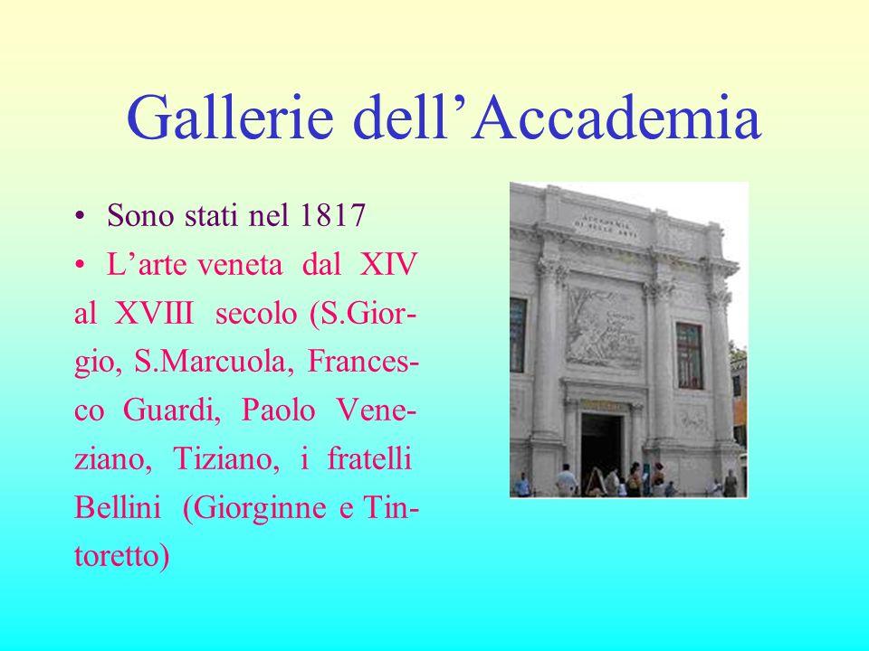 Gallerie dellAccademia Sono stati nel 1817 Larte veneta dal XIV al XVIII secolo (S.Gior- gio, S.Marcuola, Frances- co Guardi, Paolo Vene- ziano, Tizia