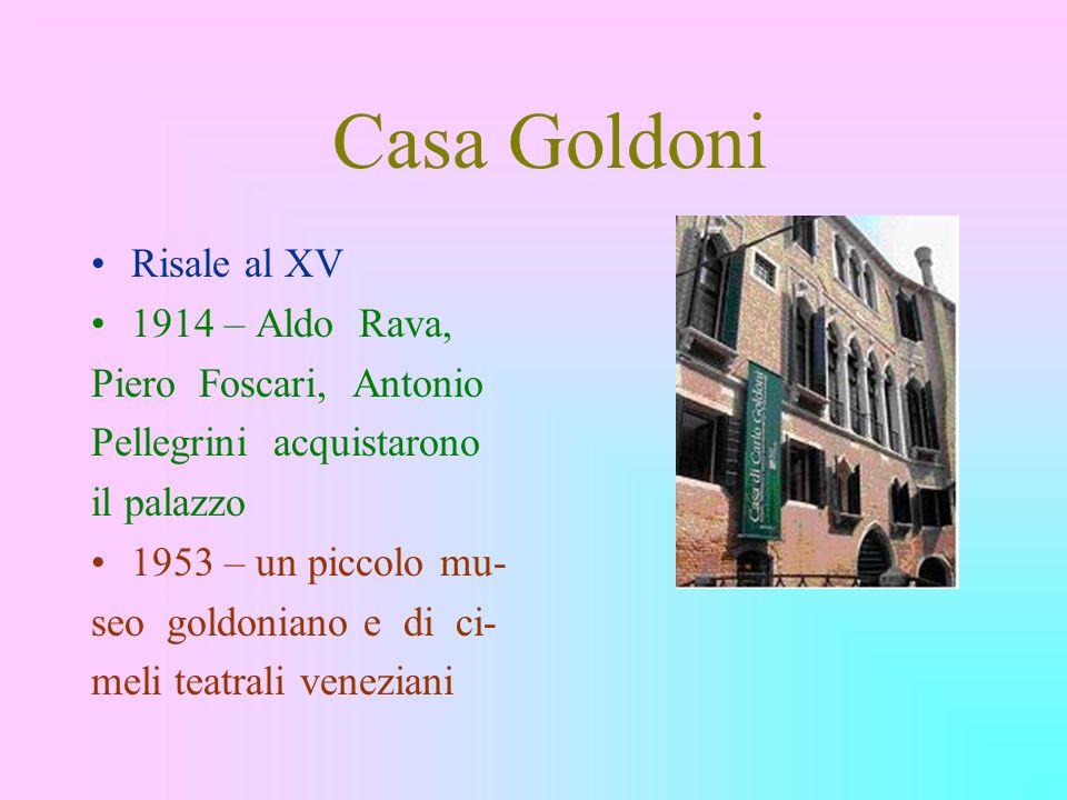 Casa Goldoni Risale al XV 1914 – Aldo Rava, Piero Foscari, Antonio Pellegrini acquistarono il palazzo 1953 – un piccolo mu- seo goldoniano e di ci- me