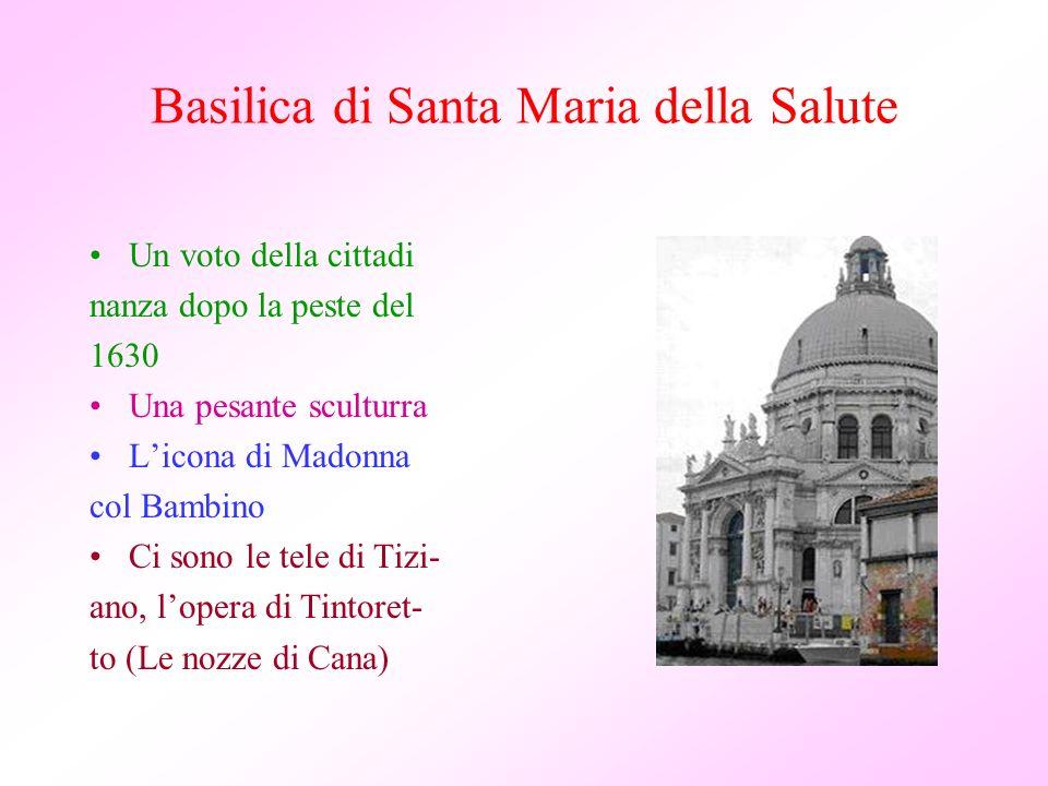 Basilica di Santa Maria della Salute Un voto della cittadi nanza dopo la peste del 1630 Una pesante sculturra Licona di Madonna col Bambino Ci sono le