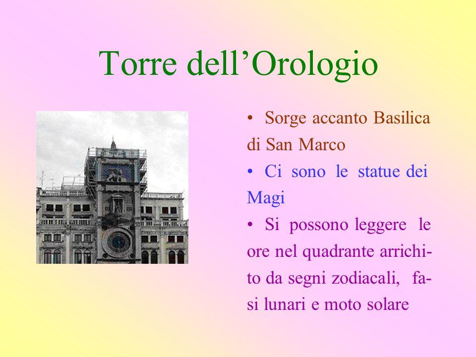 Torre dellOrologio Sorge accanto Basilica di San Marco Ci sono le statue dei Magi Si possono leggere le ore nel quadrante arrichi- to da segni zodiaca