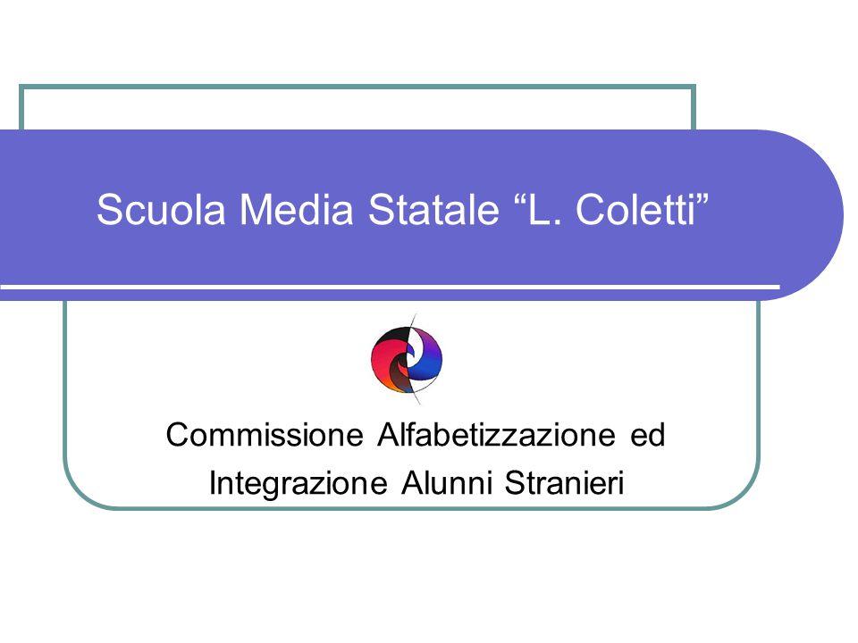 Scuola Media Statale L. Coletti Commissione Alfabetizzazione ed Integrazione Alunni Stranieri
