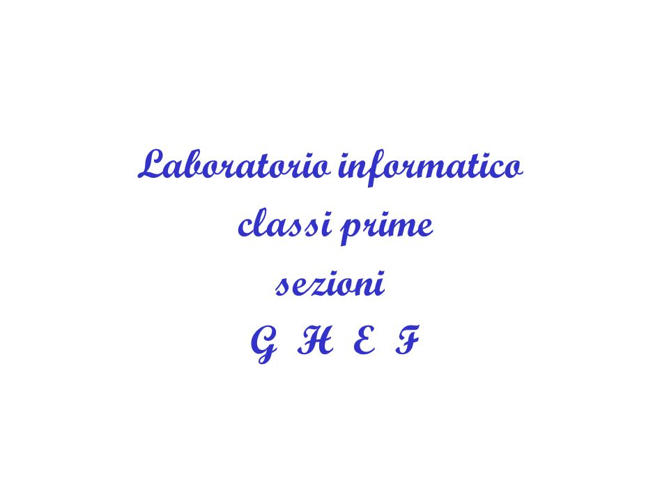 Laboratorio informatico classi prime sezioni G H E F