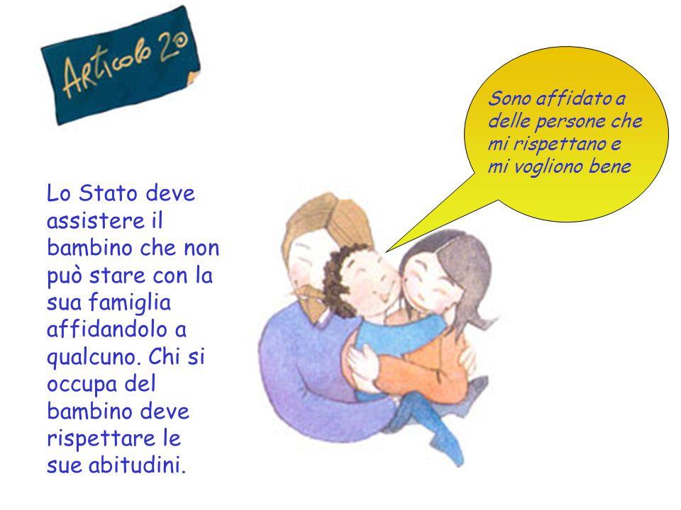 Lo Stato deve assistere il bambino che non può stare con la sua famiglia affidandolo a qualcuno.