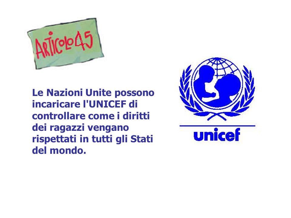 Le Nazioni Unite possono incaricare l UNICEF di controllare come i diritti dei ragazzi vengano rispettati in tutti gli Stati del mondo.