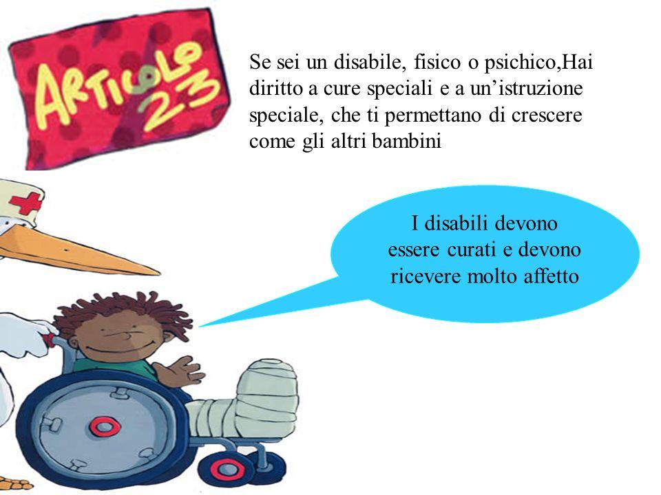 Se sei un disabile, fisico o psichico,Hai diritto a cure speciali e a unistruzione speciale, che ti permettano di crescere come gli altri bambini I di