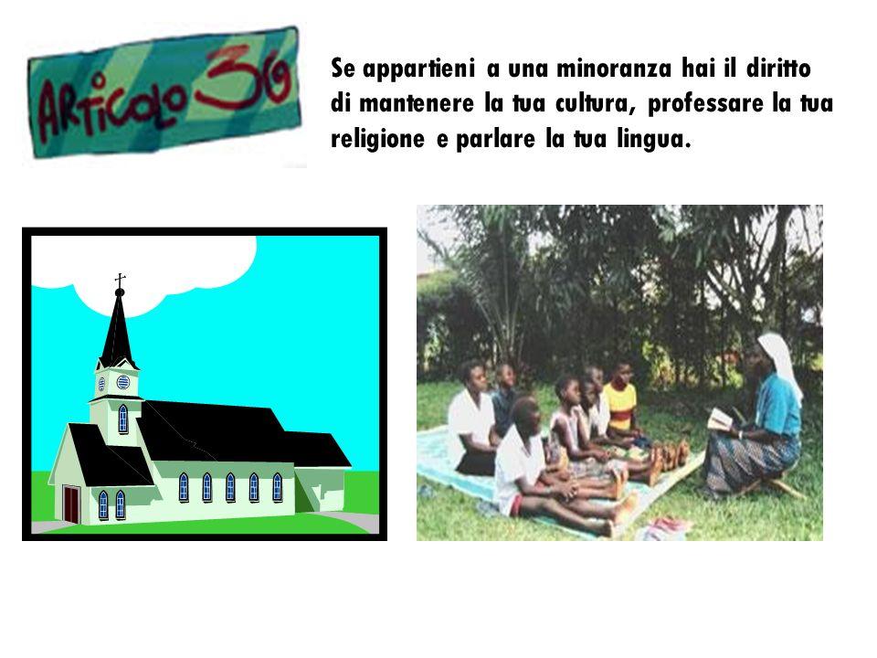 Se appartieni a una minoranza hai il diritto di mantenere la tua cultura, professare la tua religione e parlare la tua lingua.