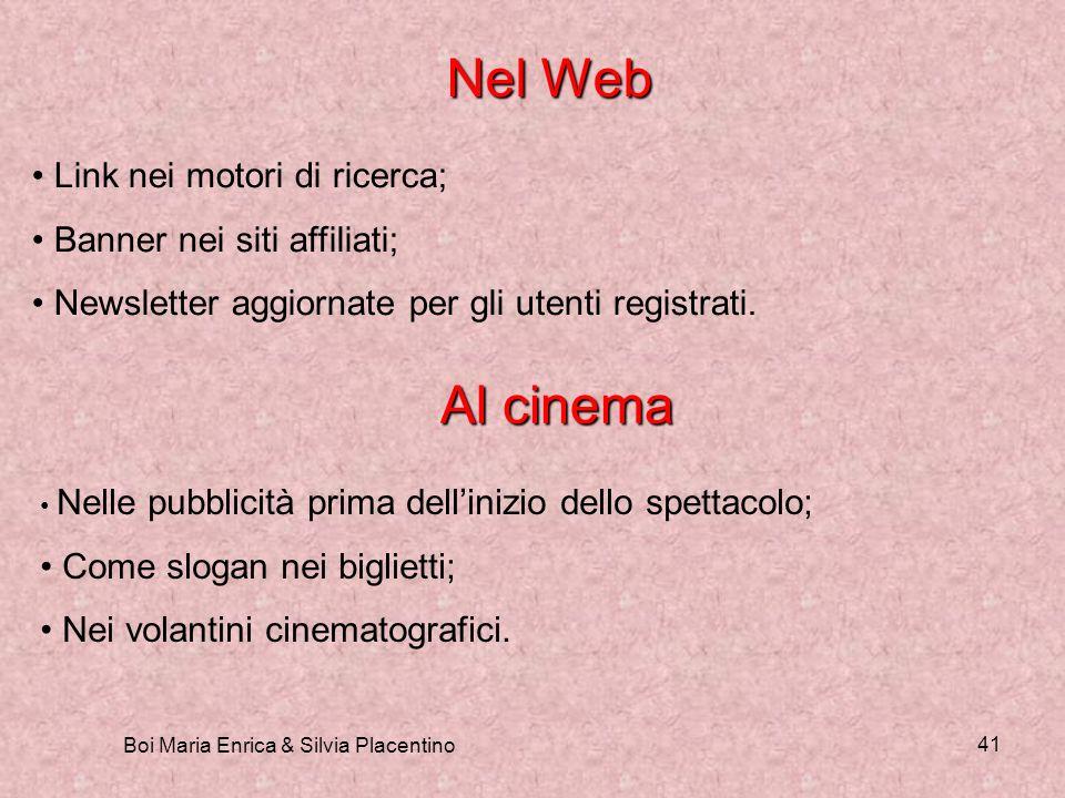 Boi Maria Enrica & Silvia Placentino 41 Nel Web Link nei motori di ricerca; Banner nei siti affiliati; Newsletter aggiornate per gli utenti registrati