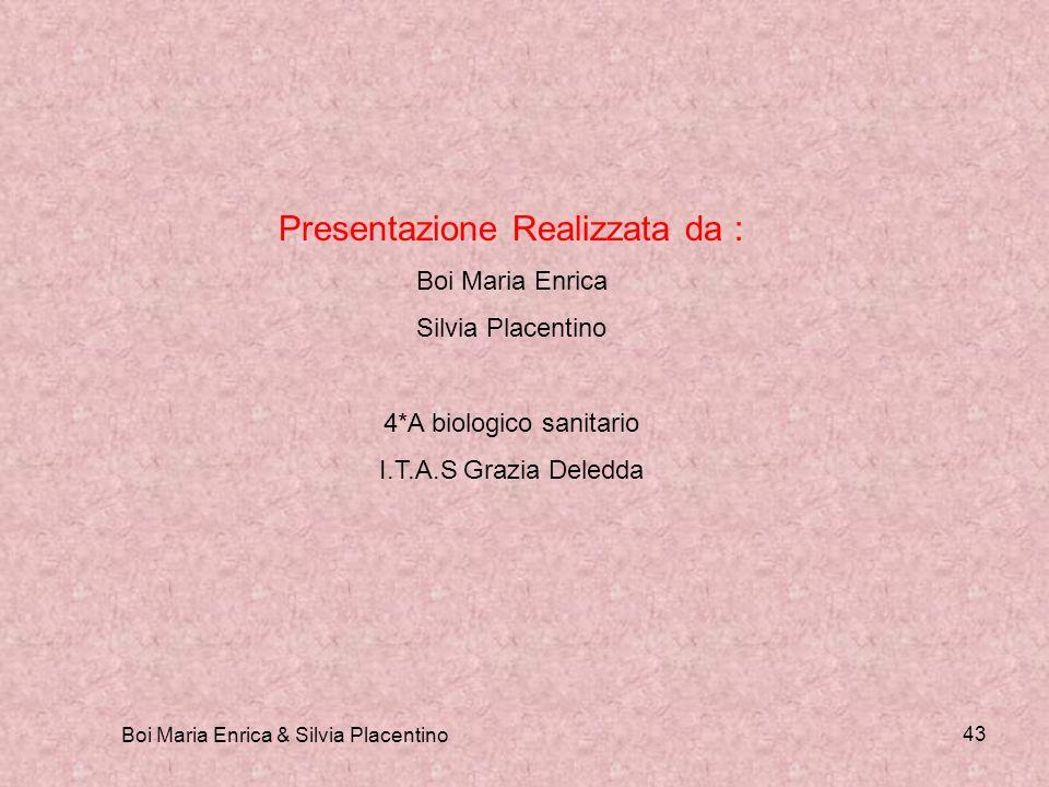 Boi Maria Enrica & Silvia Placentino 43 Presentazione Realizzata da : Boi Maria Enrica Silvia Placentino 4*A biologico sanitario I.T.A.S Grazia Deledd