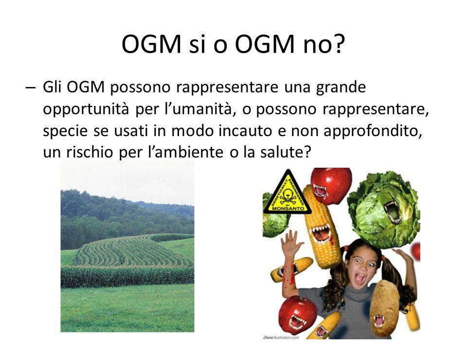 – Gli OGM possono rappresentare una grande opportunità per lumanità, o possono rappresentare, specie se usati in modo incauto e non approfondito, un r