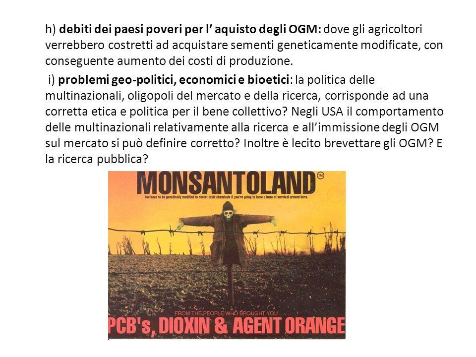 h) debiti dei paesi poveri per l aquisto degli OGM: dove gli agricoltori verrebbero costretti ad acquistare sementi geneticamente modificate, con cons