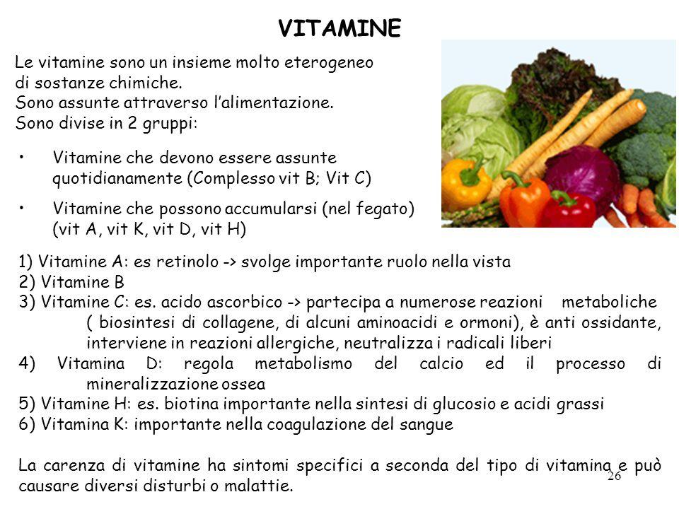 26 VITAMINE 1) Vitamine A: es retinolo -> svolge importante ruolo nella vista 2) Vitamine B 3) Vitamine C: es. acido ascorbico -> partecipa a numerose