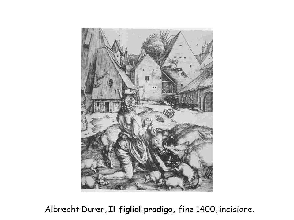Albrecht Durer, Il figliol prodigo, fine 1400, incisione.