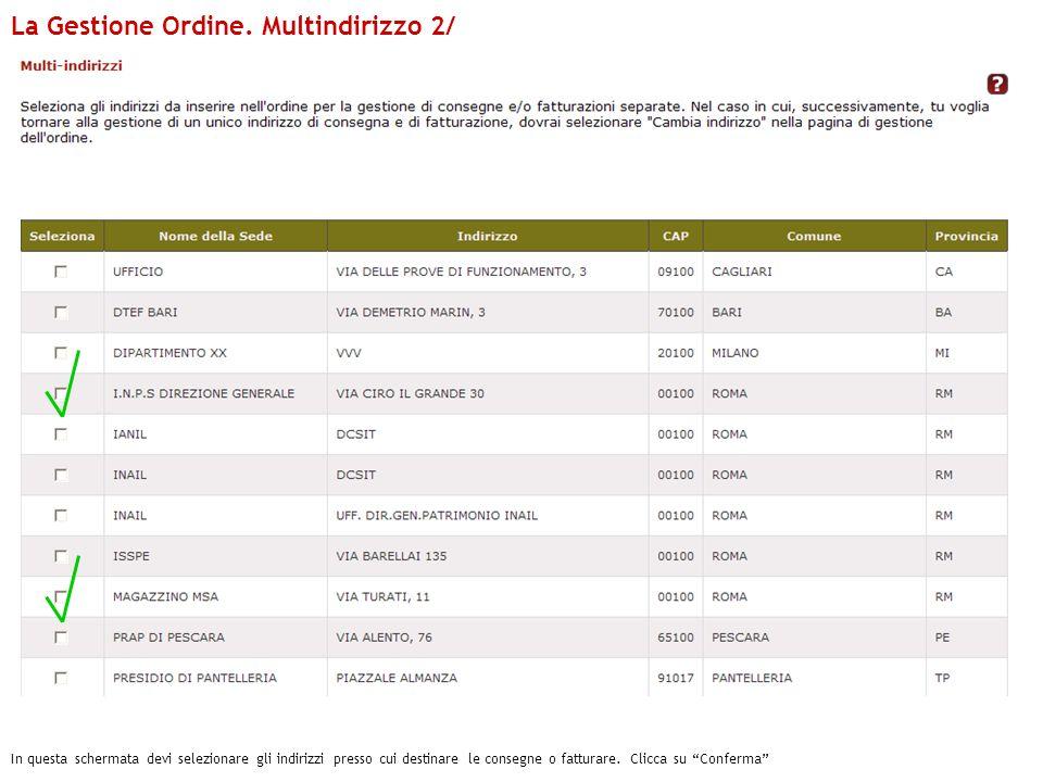La Gestione Ordine. Multindirizzo 2/ In questa schermata devi selezionare gli indirizzi presso cui destinare le consegne o fatturare. Clicca su Confer