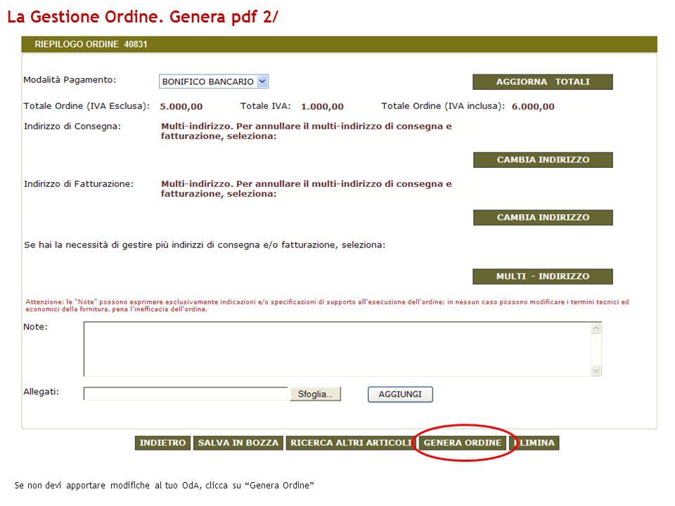 Se non devi apportare modifiche al tuo OdA, clicca su Genera Ordine La Gestione Ordine. Genera pdf 2/