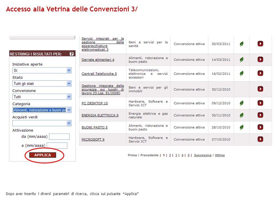 Dopo aver inserito i diversi parametri di ricerca, clicca sul pulsante Applica Accesso alla Vetrina delle Convenzioni 3/