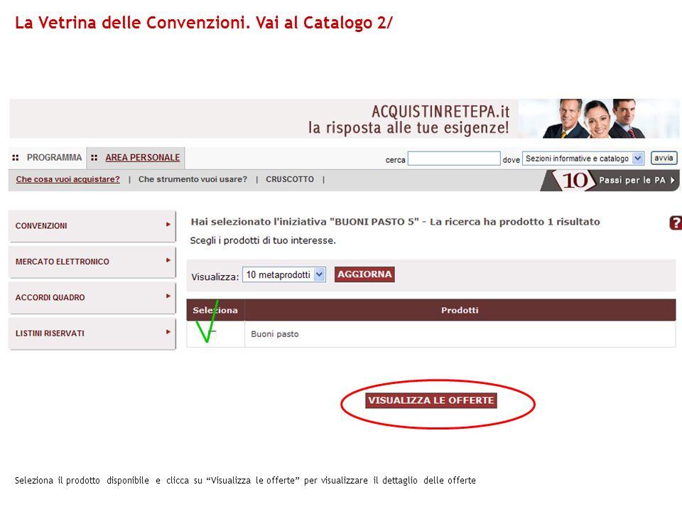Seleziona il prodotto disponibile e clicca su Visualizza le offerte per visualizzare il dettaglio delle offerte La Vetrina delle Convenzioni. Vai al C