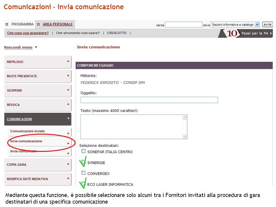 Comunicazioni – invia comunicazione Mediante questa funzione, è possibile selezionare solo alcuni tra i Fornitori invitati alla procedura di gara destinatari di una specifica comunicazione