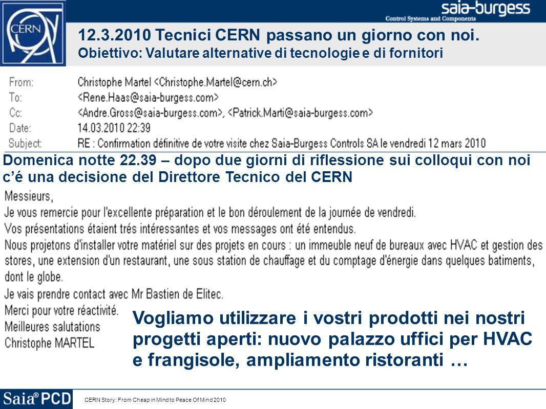 CERN Story: From Cheap in Mind to Peace Of Mind 2010 Progetto dato dal CERN ad un System Integrator italiano che ha sempre utilizzato Siemens.