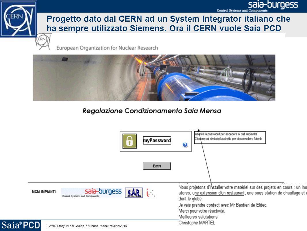CERN Story: From Cheap in Mind to Peace Of Mind 2010 Progetto dato dal CERN ad un System Integrator italiano che ha sempre utilizzato Siemens. Ora il
