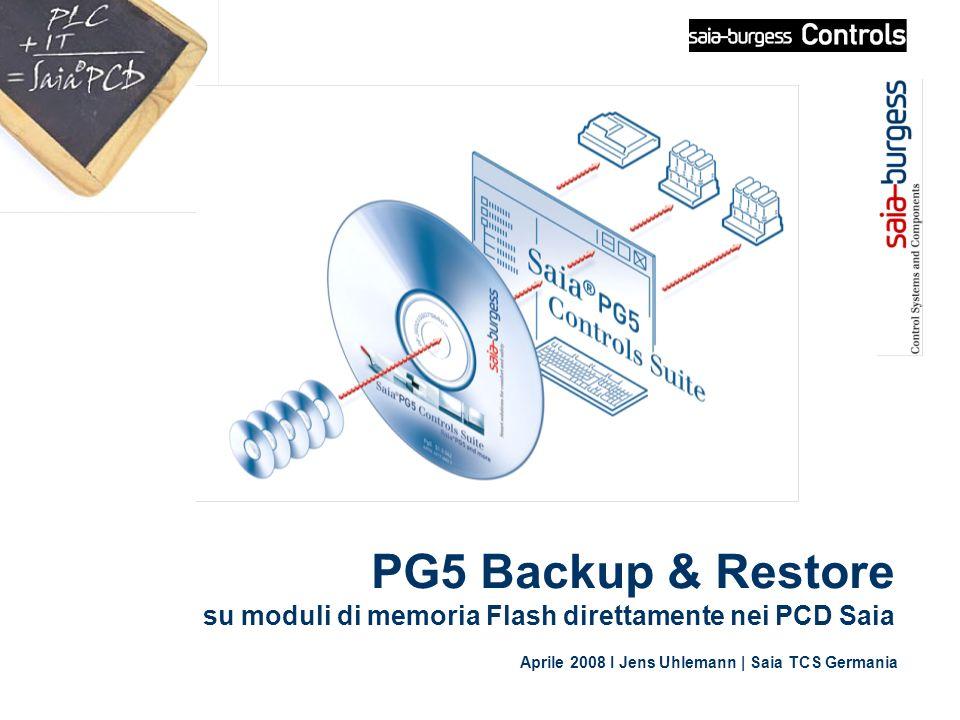 PG5 Backup & Restore su moduli di memoria Flash direttamente nei PCD Saia Aprile 2008 I Jens Uhlemann | Saia TCS Germania