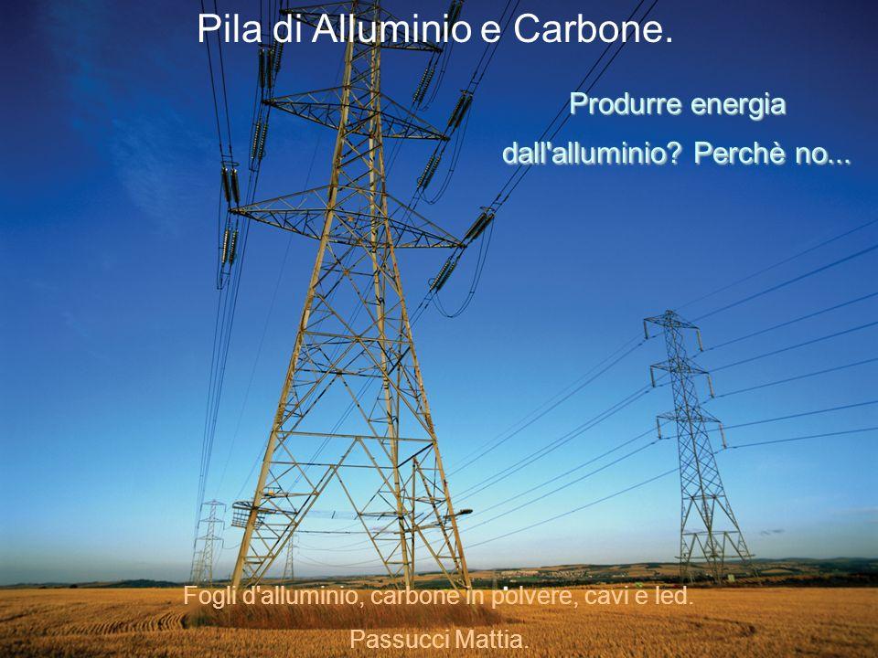 Pila di Alluminio e Carbone. Produrre energia dall alluminio.