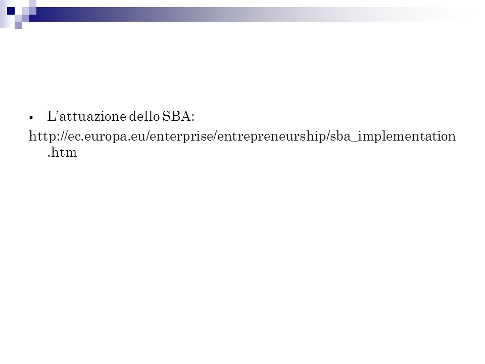 Lattuazione dello SBA: http://ec.europa.eu/enterprise/entrepreneurship/sba_implementation.htm