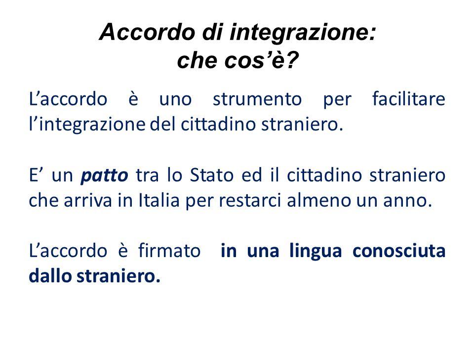 Accordo di integrazione: che cosè? Laccordo è uno strumento per facilitare lintegrazione del cittadino straniero. E un patto tra lo Stato ed il cittad