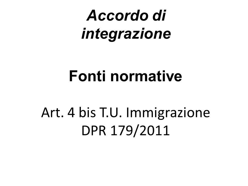 Accordo di integrazione Fonti normative Art. 4 bis T.U. Immigrazione DPR 179/2011