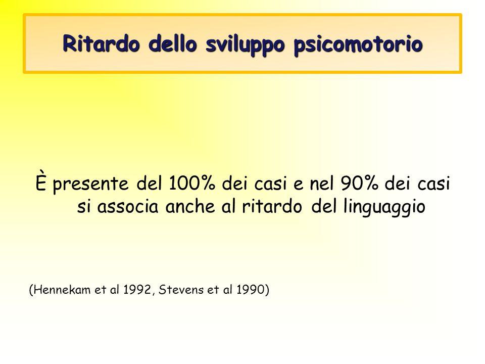 Ritardo dello sviluppo psicomotorio È presente del 100% dei casi e nel 90% dei casi si associa anche al ritardo del linguaggio (Hennekam et al 1992, S