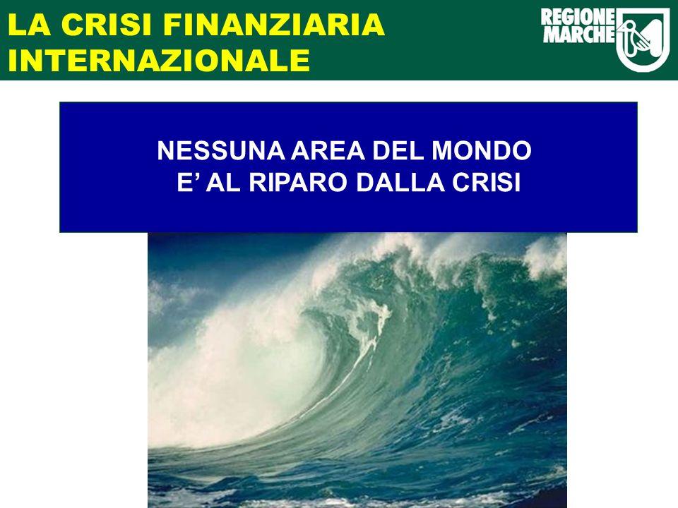 LA CRISI FINANZIARIA INTERNAZIONALE NESSUNA AREA DEL MONDO E AL RIPARO DALLA CRISI